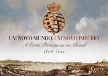 Exposição - Um Novo Mundo, Um Novo Imperio - A Corte Portuguesa no Brasil – 1808-1822