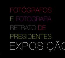 """Exposição - """"Fotógrafos e Fotografia – Retrato de Presidentes"""""""