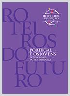 Roteiros do Futuro - Portugal e os Jovens: Novos Rumos, Outra Esperança