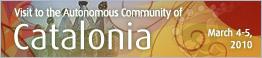 Visit to the Autonomous Community of Catalonia - March 4-5, 2010