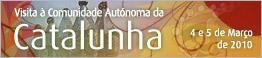 Visita à Comunidade Autónoma da Catalunha - 4 e 5 de Março de 2010