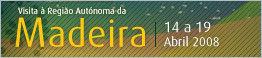 Visita à Região Autónoma da Madeira - 14 a 19 de Abril de 2008